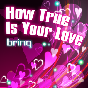 How True Is Your Love