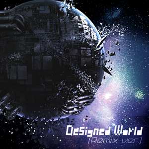 Designed World (Remix ver.)