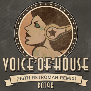 VOICE OF HOUSE (96TH RETROMAN REMIX)