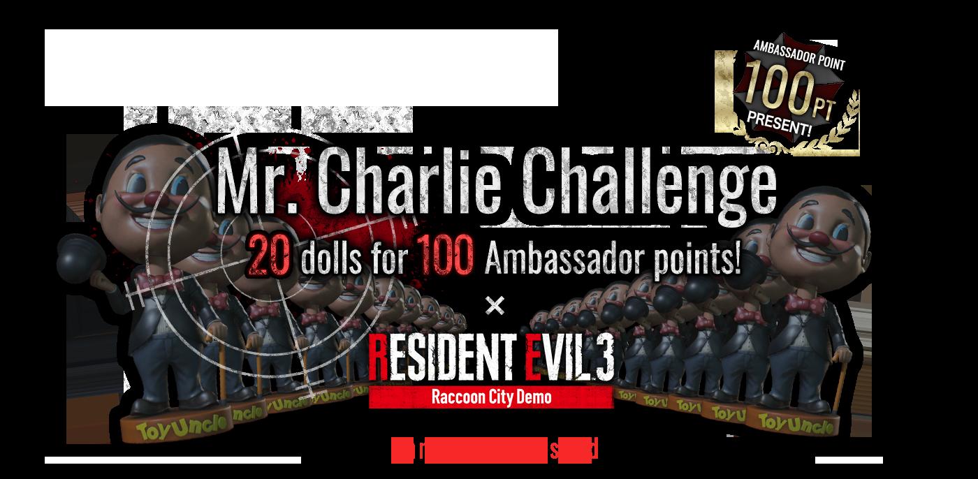 Mr. Charlie Challenge 20 dolls for 100 Ambassador points!                             ×                             Resident Evil 3                             Raccoon City Demo